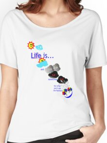 Life is like the weather. Women's Relaxed Fit T-Shirt