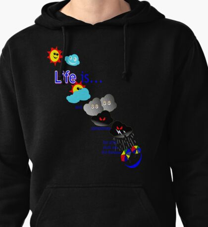 Life is like the weather. Pullover Hoodie
