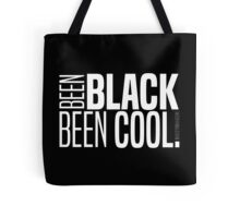 BEEN BLACK, BEEN COOL. Tote Bag