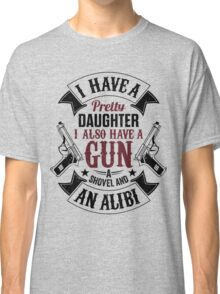 I Have A Pretty Daughter I Also Have a Gun T Shirts & Hoodies & More Classic T-Shirt