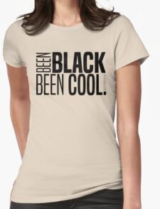 BEEN BLACK, BEEN COOL! Womens Fitted T-Shirt