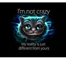 I'm Not Crazy - Cheshire Cat Photographic Print