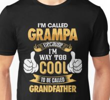 I'm Called Grampa Because I'm Way Too Cool To be Called Grandfather T Shirts & Hoodies and more Unisex T-Shirt