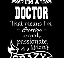 I'M A DOCTOR THAT MEANS I'M  CREATIVE.. by fancytees