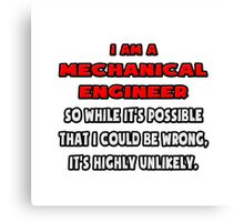 Funny Mechanical Engineer .. Highly Unlikely Canvas Print