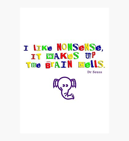 Dr Seuss Nonsense Photographic Print