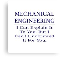 Mechanical Engineering ... Explain, Not Understand Canvas Print