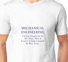 Mechanical Engineering ... Explain, Not Understand Unisex T-Shirt