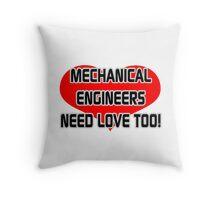 Mechanical Engineers Need Love Too Throw Pillow