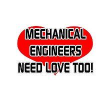 Mechanical Engineers Need Love Too Photographic Print