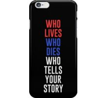 Who lives, dies and tells your story? iPhone Case/Skin