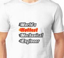 World's Hottest Mechanical Engineer Unisex T-Shirt