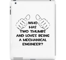 Who Has Two Thumbs and Loves Being a Mechanical Engineer iPad Case/Skin