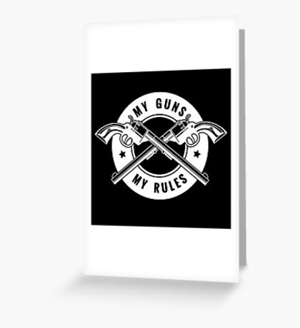 Two crossed revolvers and lettering My guns my rules. Only free font used.   Greeting Card