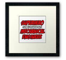 Superhero Cleverly Disguised as a Mechanical Engineer Framed Print