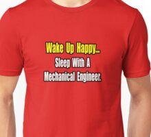 Wake Up Happy, Sleep With a Mechanical Engineer Unisex T-Shirt