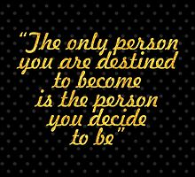 """The only person you are destined to become is the person you decide to be"" - Ralph Waldo Emerson by Wordpower"
