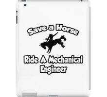 Save a Horse, Ride a Mechanical Engineer iPad Case/Skin