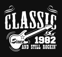 Classic Since 1982 And Still Rockin' by tshiart