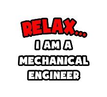 Relax ... I Am A Mechanical Engineer Photographic Print