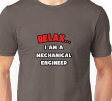 Relax ... I Am A Mechanical Engineer Unisex T-Shirt