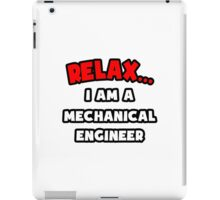 Relax ... I Am A Mechanical Engineer iPad Case/Skin