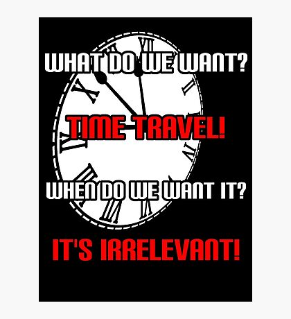 What Do We Want? Time Travel! Photographic Print