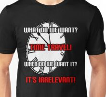 What Do We Want? Time Travel! Unisex T-Shirt