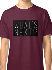 What's Next? Jed Bartlet West Wing Quote Classic T-Shirt
