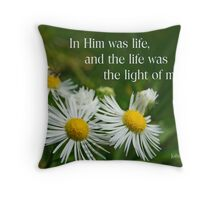 In Him was life ~ John 1:4 Throw Pillow