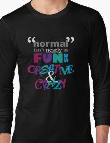 Normal isn't nearly as fun... Long Sleeve T-Shirt