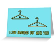 I love hanging out with you Greeting Card