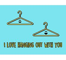 I love hanging out with you Photographic Print