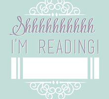 Shhhhhh I'm reading! by bookscupcakes