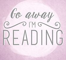 go away i'm reading (pink/purple) by bookscupcakes