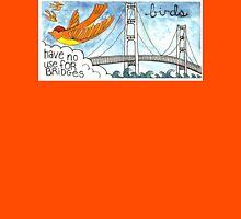 Birds Have No Use For Bridges Unisex T-Shirt