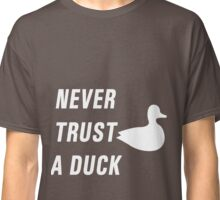 Never trust a duck Classic T-Shirt