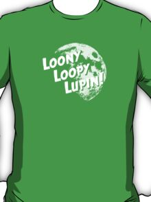 Loony Loopy Lupin! T-Shirt