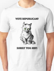 Vote Republican? Surely You Jest! T-Shirt