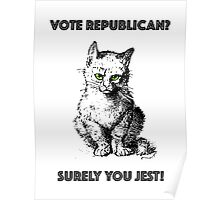 Vote Republican? Surely You Jest! Poster