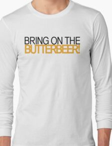 Bring on the Butterbeer! Long Sleeve T-Shirt