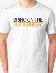 Bring on the Butterbeer! T-Shirt