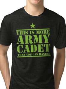 THIS IS MORE ARMY CADET THAN YOU CAN HANDLE Tri-blend T-Shirt