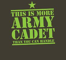 THIS IS MORE ARMY CADET THAN YOU CAN HANDLE Unisex T-Shirt