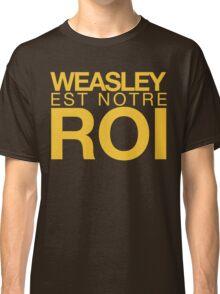 WEASLEY EST NOTRE ROI! Classic T-Shirt