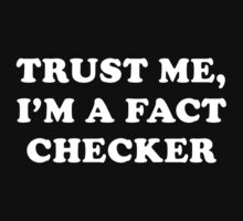Trust Me, I'm A Fact Checker by FunniestSayings