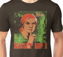Shut up ! Unisex T-Shirt