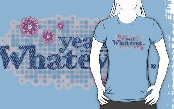 yeah whatever... t-shirt by Sarah Trett