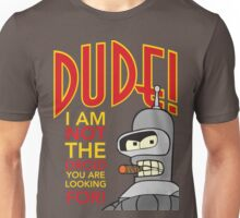 Dude, Not the Droid You Were Looking For! Unisex T-Shirt