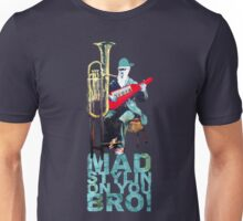 Mad Stylin on you bro! Unisex T-Shirt
